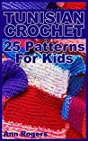 Tunisian Crochet: 25 Patterns For Kids: (Crochet Patterns, Crochet Stitches)