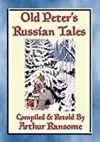 OLD PETERS RUSSIAN TALES - 20 illustrated Russian Children's Stories: Illustrated Tales from the Steppe and Forests of Russia