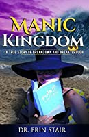Manic Kingdom: A True Story of Breakdown and Breakthrough