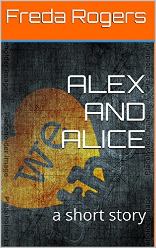 ALEX AND ALICE: a short story Freda Rogers