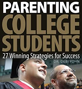 Parenting College Students: 27 Winning Strategies for Success Part 2
