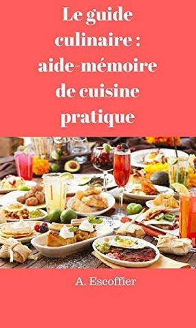 Le Guide Culinaire Aide Memoire De Cuisine Pratique By A Escoffier