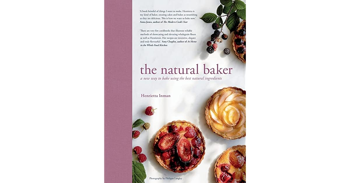 The natural baker real and delicious wholefood baking by henrietta the natural baker real and delicious wholefood baking by henrietta inman forumfinder Image collections