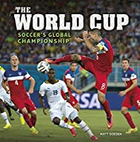 The World Cup: Soccer's Global Championship (Spectacular Sports)