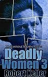 Deadly Women: Volume 3: 18 Shocking Murder Cases