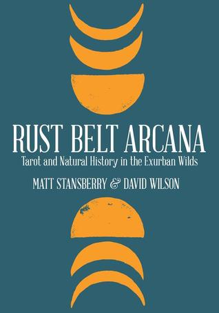 Rust Belt Arcana: Tarot and Natural History in the Exurban Wilds