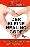 Der kleine Healing Code: Wie Sie jedes Problem heilen können