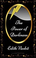 The Power of Darkness: By Edith Nesbit - Illustrated