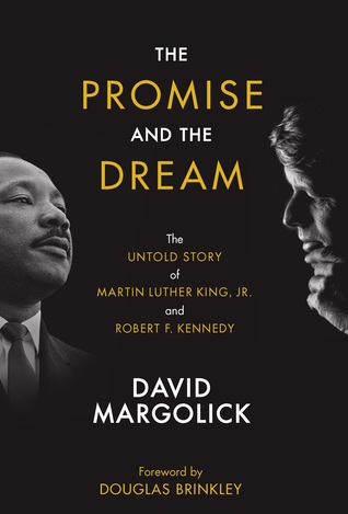 The Promise and the Dream: The Untold Story of Martin Luther King, Jr. And Robert F. Kennedy