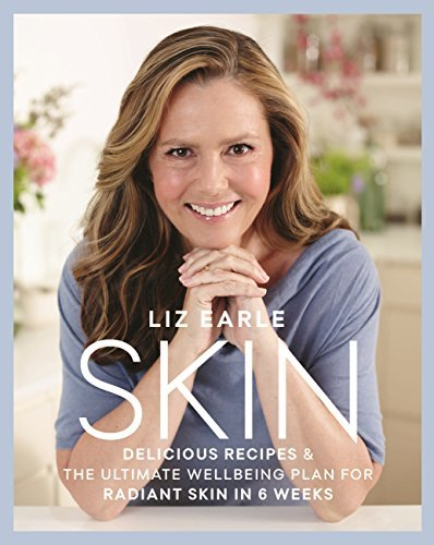 Skin - Delicious Recipes & the Ultimate Wellbeing Plan for Radiant Skin in 6 Weeks