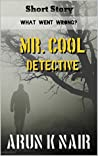Mr. Cool Detective: What went wrong?