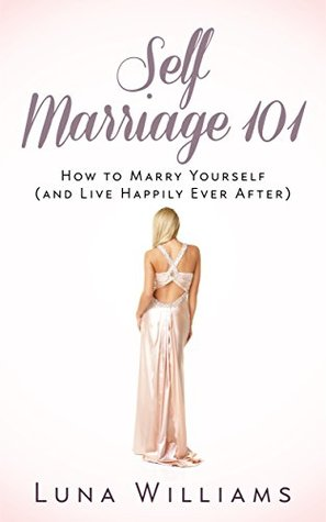 Self Marriage 101: How to Marry Yourself (and Live Happily Ever After)