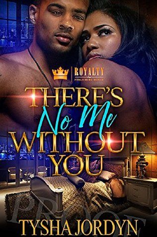 There's No Me Without You by Tysha Jordyn