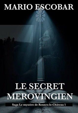 Le Secret Merovingien: Saga Le mystère de Rennes-le-Château (Saga Le mystère de Rennes-le-Château t. 1)