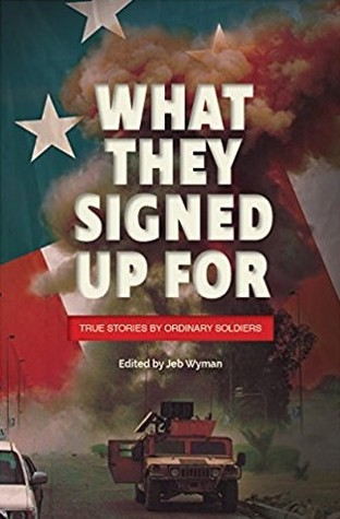 What They Signed Up For: True Stories By Ordinary Soldiers