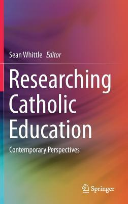 Researching Catholic Education Contemporary Perspectives