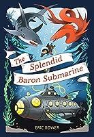 The Splendid Baron Submarine (The Bizarre Baron Inventions Book 2)