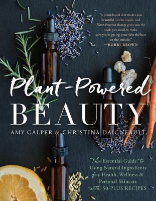 Plant-Powered Beauty: The Essential Guide to Using Natural