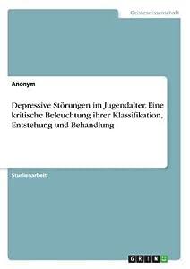 Depressive Storungen Im Jugendalter. Eine Kritische Beleuchtung Ihrer Klassifikation, Entstehung Und Behandlung