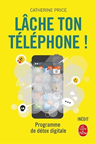 Lâche ton téléphone ! - Programme de détox digitale  by  Catherine Price