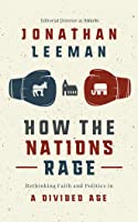 How the Nations Rage: Rethinking Faith and Politics in a Divided Age