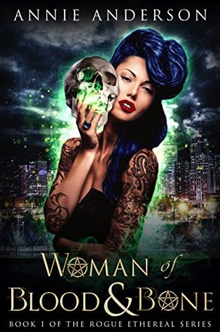 Woman of Blood & Bone (Rogue Ethereal #1)