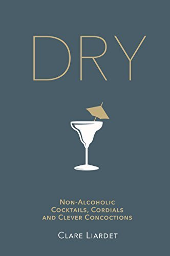 Dry Non-Alcoholic Cocktails, Cordials and Clever Concoctions