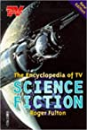 The Encyclopedia of TV Science Fiction by Roger Fulton