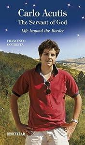 Carlo Acutis, the Servant of God: Life beyond the Border