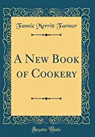 A new book of cookery : eight hundred and sixty recipes, covering the whole range of cookery
