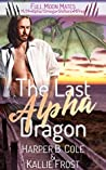The Last Alpha Dragon (Full Moon Mates #4)