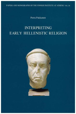 Interpreting Early Hellenistic Religion: A Study Based On The Mystery Cult Of Demeter And The Cult Of Isis (Papers And Monographs Of The Finnish Institute At Athens)
