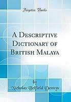 A Descriptive Dictionary of British Malaya (Classic Reprint)