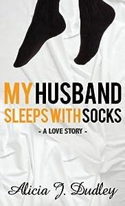 My Husband Sleeps With Socks: A Love Story