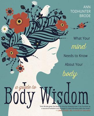 A-Guide-to-Body-Wisdom-What-Your-Mind-Needs-to-Know-About-Your-Body