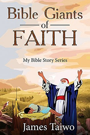 Bible Giants of Faith: Bible Study Guides by James Taiwo