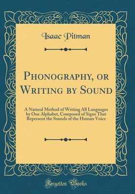 Phonography, Or, Writing by Sound: A Natural Method of
