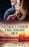 Awake Under the Night Sky by Vanya Sharma