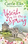 Absent in the Spring (Shakespeare Sisters, #3)