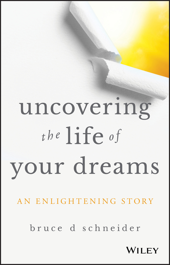Uncovering the Life of Your Dreams An Enlightening Story