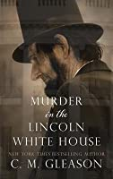 Murder in the Lincoln White House (Lincoln's White House Mystery #1)