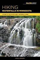 Hiking Waterfalls in Minnesota: A Guide to the State's Best Waterfall Hikes