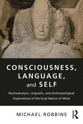 Consciousness-Language-and-Self-Psychoanalytic-Linguistic-and-Anthropological-Explorations-of-the-Dual-Nature-of-Mind