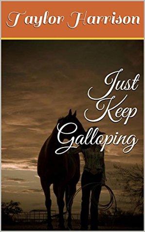 Just Keep Galloping Taylor Harrison