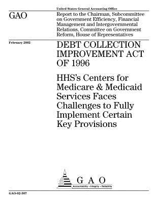 Debt Collection Improvement Act of 1996: Hhs's Centers for Medicare & Medicaid Services Faces Challenges to Fully Implement Certain Key Provisions
