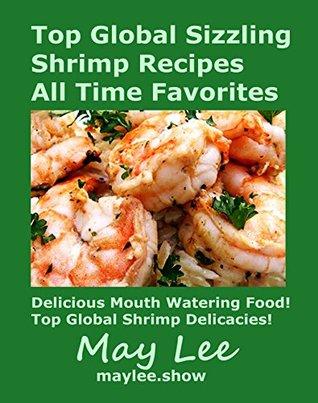 Top Global Sizzling Shrimp Recipes All Time Favorites