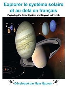 Explorer le système solaire et au-delà en français: Exploring the Solar System and Beyond in French