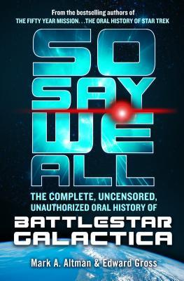 So Say We All by Mark A. Altman