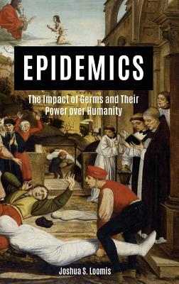 Epidemics The Impact of Germs and Their Power Over Humanity