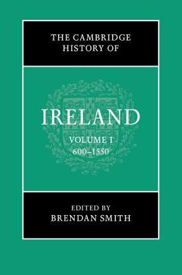 The Cambridge History of Ireland Volume 1, 600-1550